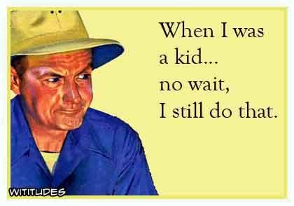 when-was-kid-no-wait-still-do-that-ecard.jpg